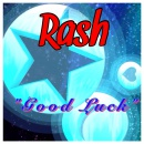RASH *GOOD LUCK*
